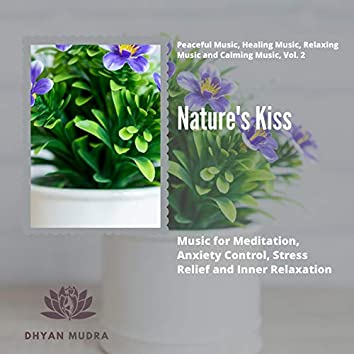 Nature's Kiss (Music For Meditation, Anxiety Control, Stress Relief And Inner Relaxation) (Peaceful Music, Healing Music, Relaxing Music And Calming Music, Vol. 2)