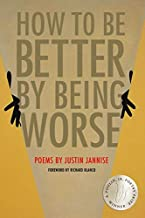 How to Be Better by Being Worse (New Poets of America Series, 45)