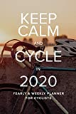 Keep Calm And Cycle In 2020 Yearly And Weekly Planner For Cyclists: Organizer Gift For Bike Riders