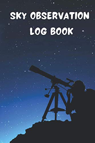 Sky Observation Log Book: Observational Logs for Recording and Sketching Astronomical Observations,Stargazing With A Telescope.Astronomy observation log