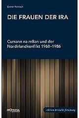 Die Frauen der IRA: Cumann na mBan und der Nordirlandkonflikt 1968-1986 (Edition Kritische Forschung) Taschenbuch