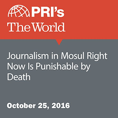 Journalism in Mosul Right Now Is Punishable by Death audiobook cover art