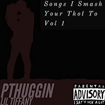 Songs I Smash Your Thot to, Vol. 1