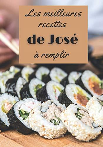 Les meilleures recettes de José à remplir: Un cahier pour noter les recettes préférées pour ne plus les perdre | Format pratique en cuisine