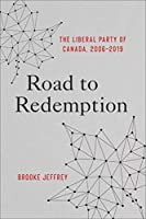Road to Redemption: The Liberal Party of Canada 2006-2019
