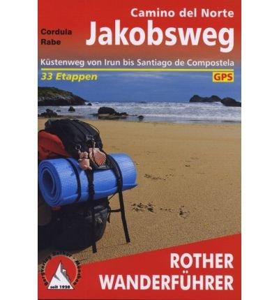 Jakobsweg – Camino del Norte: K?stenweg von Irun bis Santiago de Compostela – 33 Etappen. H?henprofile, Wanderk?rtchen im Ma?stab 1 : 100.000, eine ?bersichtskarte, GPS (Rother Wanderf??hrer) (Paperb