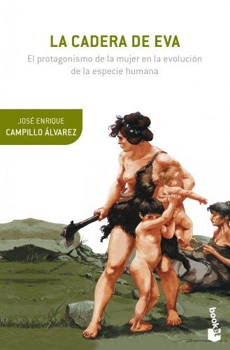 La cadera de Eva: El protagonismo de la mujer en la evolución de la especie humana (Booket Ciencia)