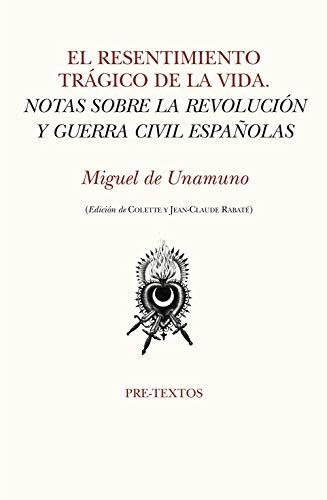 El resentimiento trágico de la vida: Notas sobre la revolución y Guerra Civil españolas (Hispánicas) (Spanish Edition)