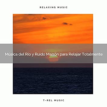 Música del Río y Ruido Marrón para Relajar Totalmente