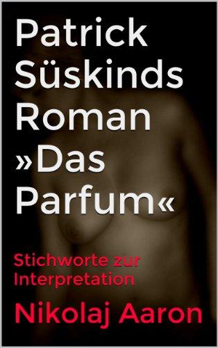 Patrick Süskinds Roman »Das Parfum«: Stichworte zur Interpretation