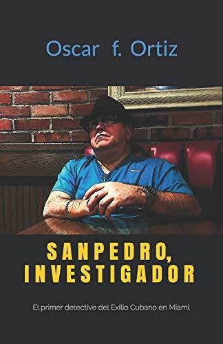 Sanpedro, Investigador: El primer detective del Exilio Cubano en Miami