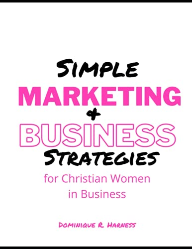 Compare Textbook Prices for Simple Marketing & Business Strategies for Christian Women in Business: Christian Women in Business  ISBN 9798515738129 by Harness, Dominique R.