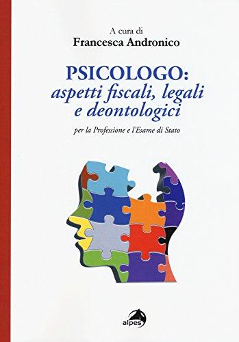 Psicologo. Aspetti fiscali, legali e deontologici per la professione e l'esame di Stato