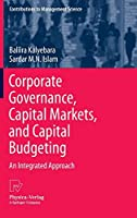 Corporate Governance, Capital Markets, and Capital Budgeting: An Integrated Approach (Contributions to Management Science)