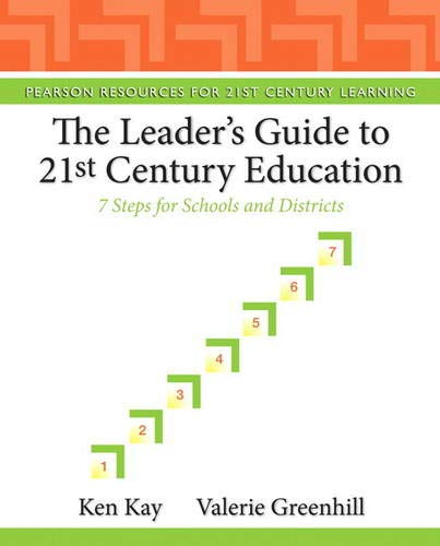 Leader's Guide to 21st Century Education, The: 7 Steps for Schools and Districts (Pearson Resources for 21st Century Lea