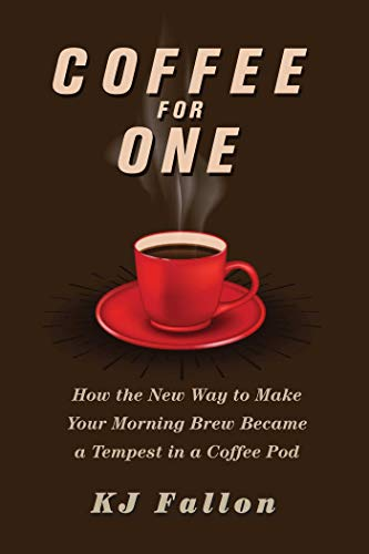 Coffee for One: How the New Way to Make Your Morning Brew Became a Tempest in a Coffee Pod (English Edition)