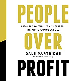 People over Profit     Break the System, Live with Purpose, Be More Successful              By:                                                                                                                                 Dale Partridge                               Narrated by:                                                                                                                                 Dale Partridge                      Length: 3 hrs and 5 mins     483 ratings     Overall 4.5