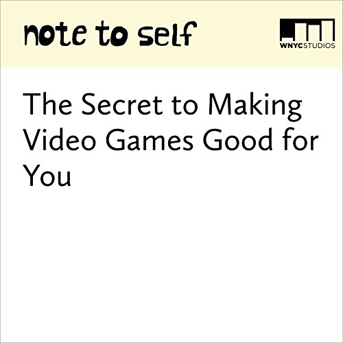 The Secret to Making Video Games Good for You audiobook cover art
