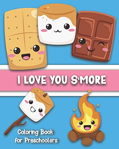 I Love You S'More Coloring Book for Preschoolers: Cute S'more-Themed Images for Your Toddler To Color: Ages 1-5