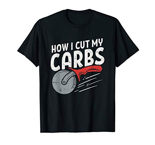 How I cut my carbs, Funny Food Gym, Funny Pizza Cutter T-Shirt