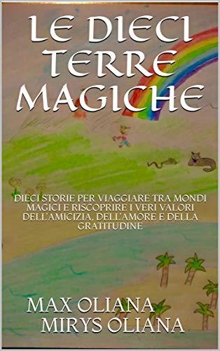LE DIECI TERRE MAGICHE: DIECI STORIE PER VIAGGIARE TRA MONDI MAGICI E RISCOPRIRE I VERI VALORI DELL