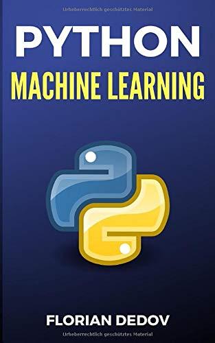 Python Für Machine Learning: Der schnelle Einstieg (Neuronale Netze, Künstliche Intelligenz, Tensorflow) (Python Programmieren Lernen - Der schnelle Einstieg, Band 5)