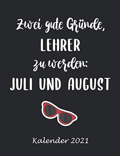Zwei gute Gründe, Lehrer zu werden: Juli und August Kalender 2021: lustig lehrer ferien   Jahresplaner von Januar bis Dezember   Perfekte, witzige Motorrad Geschenke für Lehrer