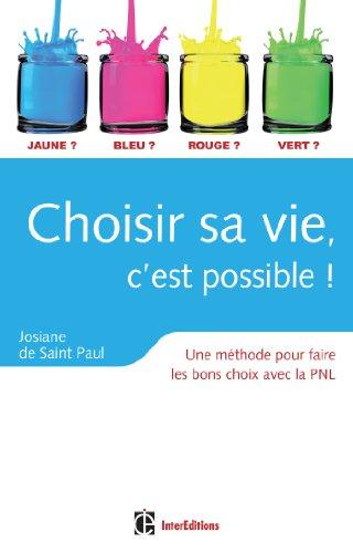 Choisir sa vie, c'est possible ! - 3e édition - Une méthode pour faire les bons choix avec la PNL: Une méthode pour faire les bons choix avec la PNL