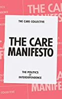 The Care Manifesto: The Politics of Interdependence