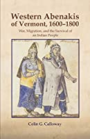 The Western Abenakis of Vermont, 1600-1800: War, Migration, and the Survival of an Indian People (Civilization of the American Indian Series)