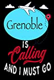 """Grenoble is Calling and I Must Go: Best Journal For You or for Your Lovely Friend – Perfect Gift for Every Type of Travel Lover : Blank Lined Journal 6"""" x 9"""", 100 Pages"""