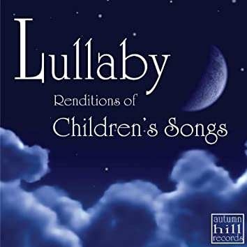 Lullaby Renditions of Classic Children's Songs