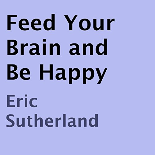 Feed Your Brain and Be Happy audiobook cover art