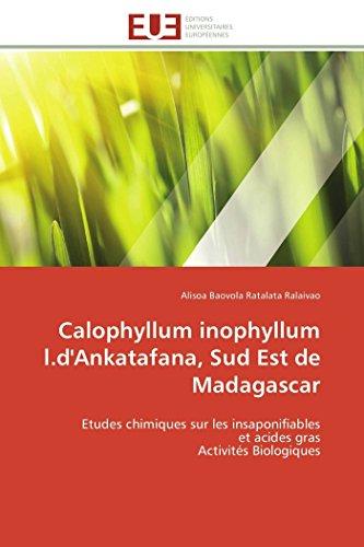 Calophyllum inophyllum l.d'Ankatafana, Sud Est de Madagascar: Etudes chimiques sur les insaponifiables et acides gras Activités Biologiques (Omn.Univ.Europ.)