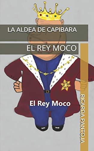 LA ALDEA DE CAPIBARA: EL REY MOCO: 5
