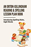 An Orton-Gillingham Reading & Spelling Lesson Plan Book: Introducing Spelling Rules, Sight Words: An Orton-Gillingham Reading And Spelling Program (English Edition)
