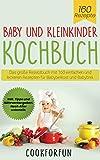 Baby und Kleinkinder Kochbuch : Das große Rezeptbuch mit 160 einfachen und leckeren Rezepten für Babybeikost und Babybrei. Inkl. Tipps und Nährwertangaben. Nach Alter unterteilt.