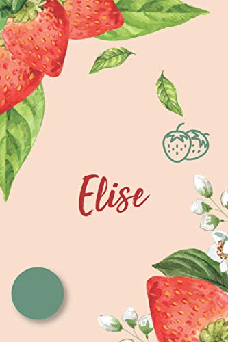 Elise Notebook: Personalized Strawberry Sketchbook & Journal For Girls Who Loves Strawberry. 6'x9' - 100 Pages to Drawing Taking Notes and Sketching Doodle & Create Art! .