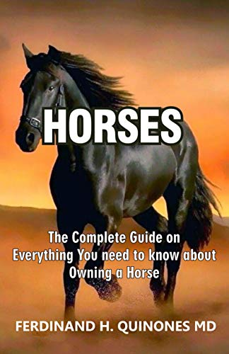 HORSES: The Complete Guide On Everything You Need To Know About Owning a Horse (English Edition)
