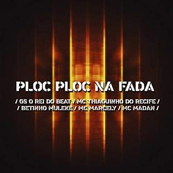 Ploc Ploc na Fada (feat. MC Marcely & Mc Madan) (Brega Funk)