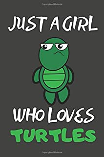 Just A Girl Who Loves Turtles: Turtle Gifts Notebooks And Journals to Write In | For Turtle Lovers