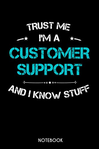 Trust Me Im A Customer Support And I Know Stuff: Funny Saying Gift Idea For Customer Support   Blank Lined Journal or Notebook   Small Paperback Novelty Notebook to Write in