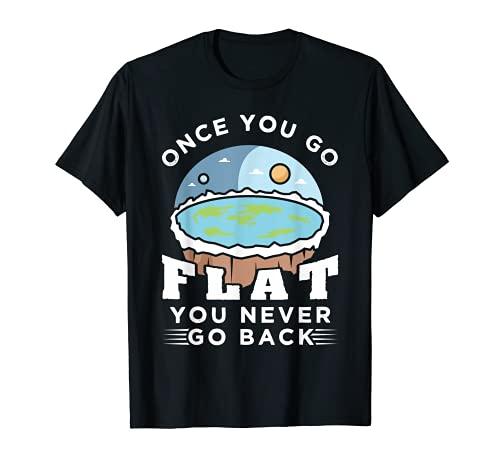 Wenn du einmal flach bist, gehst du nie wieder zurück Flache T-Shirt