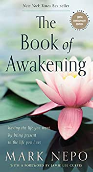 The Book of Awakening  Having the Life You Want by Being Present to the Life You Have  20th Anniversary Edition