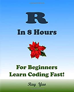 R: In 8 Hours, For Beginners, Learn Coding Fast!