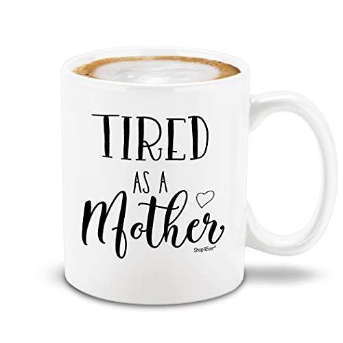Shop4ever Tired As A Mother Ceramic Coffee Mug Funny New Mom...