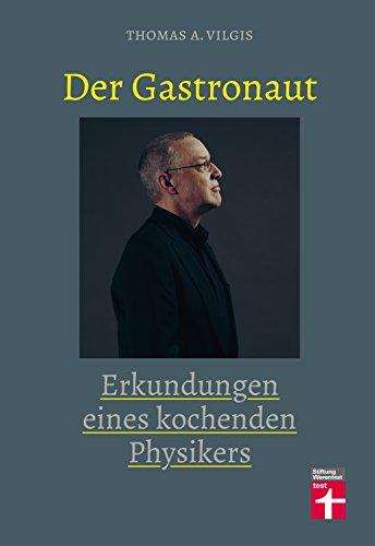Der Gastronaut - Erkundungen eines kochenden Physikers: Kochbuch mit Küchenphänomenen und ausgefallenen Rezepten – Thomas Vilgis
