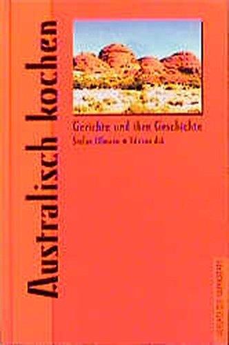 Australisch kochen (Gerichte und ihre Geschichte - Edition dià im Verlag Die Werkstatt)