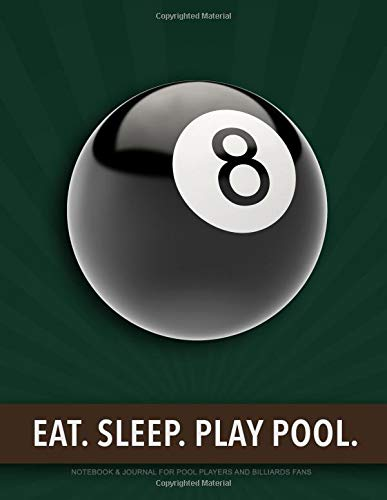Eat. Sleep. Play Pool.: Notebook & Journal for Pool Players and Billiards Fans