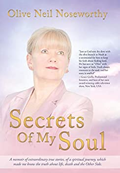 Hardcover Secrets of My Soul : A Memoir of Extraordinary True Stories, of a Spiritual Journey, Which Made Me Know the Truth about Life, Death and the Other Side Book